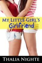 My Little Girl's Girlfriend eBook by Thalia Nighte