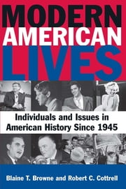 Modern American Lives: Individuals and Issues in American History Since 1945 - Individuals and Issues in American History Since 1945 ebook by Blaine T Browne,Robert C. Cottrell