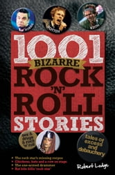 1001 Bizarre Rock 'n' Roll Stories ebook by Robert Lodge