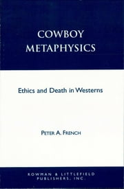 Cowboy Metaphysics - Ethics and Death in Westerns ebook by Peter A. French