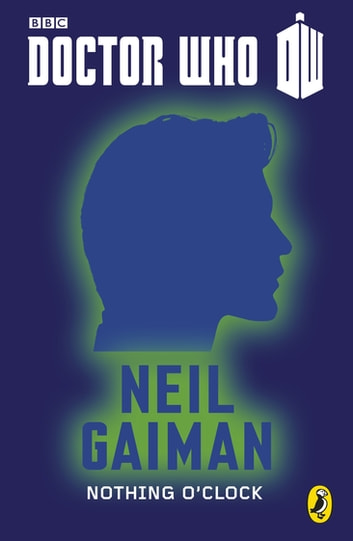 Doctor Who: Nothing O'Clock - Eleventh Doctor ebook by Neil Gaiman