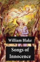 Songs of Innocence (Illuminated Manuscript with the Original Illustrations of William Blake) ebook by William Blake, William Blake