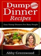 Dump Dinner Recipes ebook by Abby Greenwood