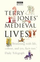 Terry Jones' Medieval Lives ebook by Alan Ereira, Terry Jones