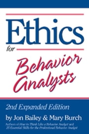 Ethics for Behavior Analysts - 2nd Expanded Edition ebook by Jon Bailey,Mary Burch