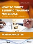 How to Write Terrific Training Materials ebook by Jean Barbazette