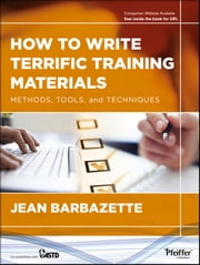 How to Write Terrific Training Materials - Methods, Tools, and Techniques ebook by Jean Barbazette