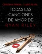 Todas las canciones de amor de Ryan Riley ebook by Cristina Prada, Tiaré Pearl