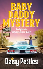Baby Daddy Mystery: Shady Hoosier Detective Agency (Book 2) ebook by Daisy Pettles