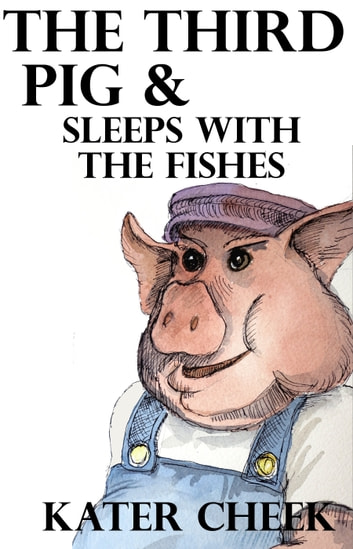 The Third Pig & Sleeps With the Fishes ebook by Kater Cheek