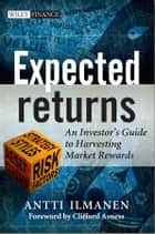Expected Returns - An Investor's Guide to Harvesting Market Rewards ebook by Antti Ilmanen, Clifford Asness