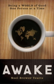 Awake - Doing a World of Good One Person at a Time ebook by Noel Brewer Yeatts