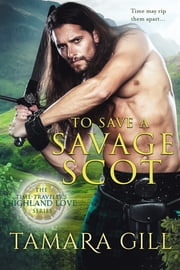 To Save a Savage Scot ebook by Tamara Gill