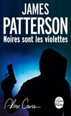 Noires sont les violettes ebook by James Patterson