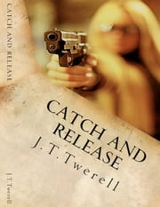 Catch and Release ebook by J.T. Twerell