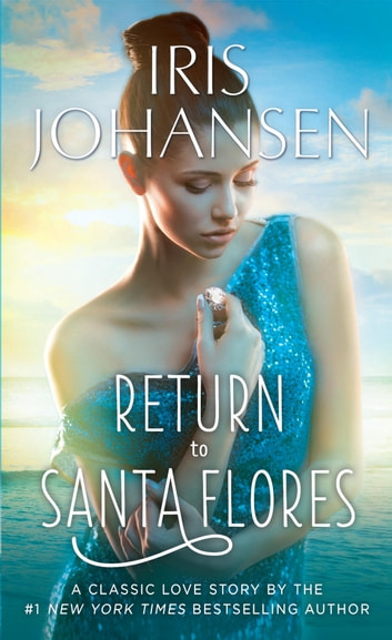 Return to Santa Flores - A Classic Love Story ebook by Iris Johansen