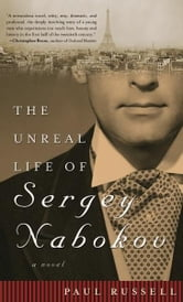 The Unreal Life of Sergey Nabokov - A Novel ebook by Paul Russell