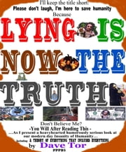 Lying Is Now The Truth ebook by Dave Tor