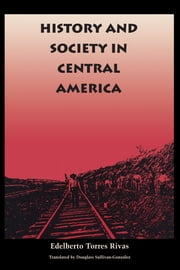 History and Society in Central America ebook by Edelberto Torres Rivas,Douglass Sullivan-González,Victor Bulmer-Thomas