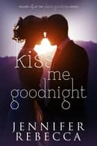 Kiss Me Goodnight - The Claire Goodnite Series, #4 ebook by
