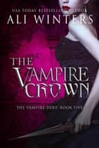 The Vampire Crown - Shadow World: The Vampire Debt, #5 ebook by Ali Winters