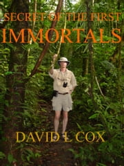 Secret of the First Immortals ebook by David L. Cox