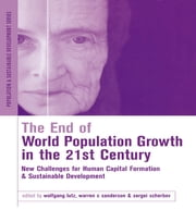 The End of World Population Growth in the 21st Century - New Challenges for Human Capital Formation and Sustainable Development ebook by Warren C. Sanderson,Wolfgang Lutz,Sergei Scherbov
