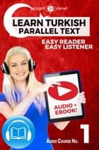 Learn Turkish - Easy Reader | Easy Listener | Parallel Text Audio Course No. 1 - Learn Turkish | Easy Audio & Easy Text, #1 ebook by Polyglot Planet