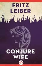 Conjure Wife ebook by Fritz Leiber