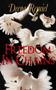 Freedom in Chains, A Short Story ebook by Deena Remiel