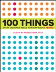 100 Things Every Designer Needs to Know About People ebook by Susan Weinschenk