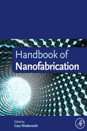 Handbook of Nanofabrication ebook by Gary Wiederrecht