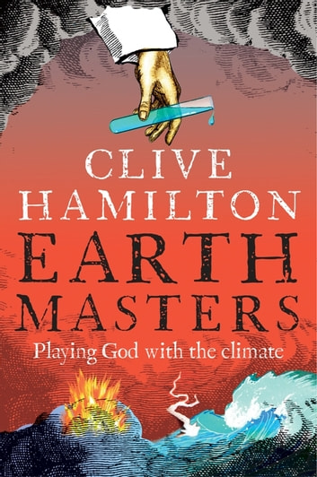 Earthmasters - Playing God with the climate ebook by Clive Hamilton