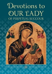 Devotions to Our Lady of Perpetual Succour ebook by W Raemers, CSsR, Glynn MacNiven-Johnston