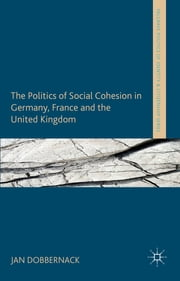 The Politics of Social Cohesion in Germany, France and the United Kingdom ebook by Dr Jan Dobbernack