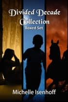Divided Decade Collection Boxed Set ebook by Michelle Isenhoff
