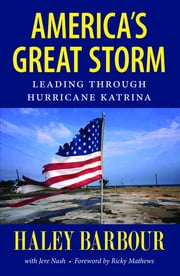America's Great Storm - Leading through Hurricane Katrina ebook by Haley Barbour,Jere Nash,Ricky Mathews