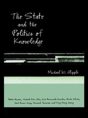 The State and the Politics of Knowledge ebook by Michael W. Apple
