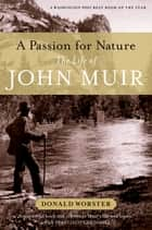 A Passion for Nature - The Life of John Muir ebook by Donald Worster