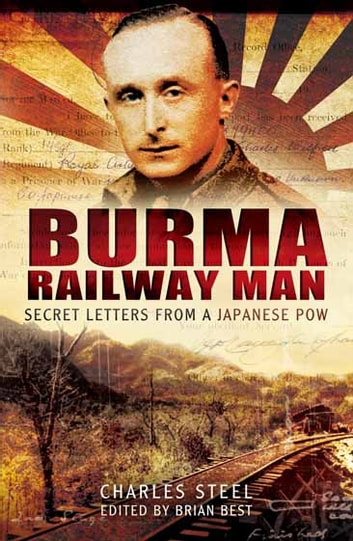 Burma Railway Man - Secret Letters from a Japanese Pow ebook by Charles Steel