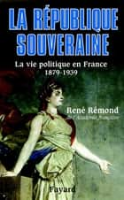 La République souveraine - La vie politique en France (1879-1939) ebook by René Rémond