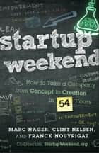 Startup Weekend - How to Take a Company From Concept to Creation in 54 Hours ebook by Marc Nager, Clint Nelsen, Franck Nouyrigat