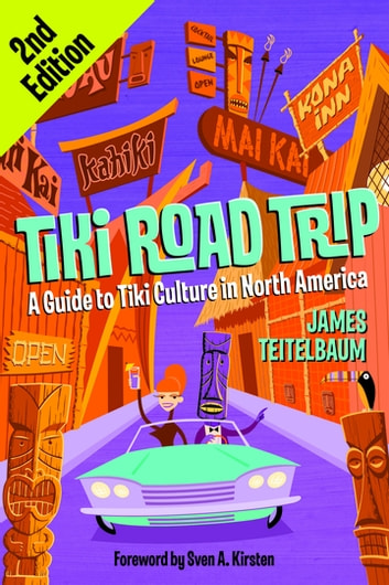 Tiki Road Trip - A Guide to Tiki Culture in North America ebook by James Teitelbaum