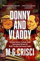 Donny and Vladdy: Politically-Incorrect, Curiously Candid Conversations Between the World's Two Most Controversial Leaders (First Edition 2019) ebook by M.G. Crisci