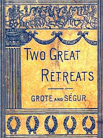 The Two Great Retreats of History - I. Retreat of the Ten Thousand, II. Napoleon's Retreat from Moscow ebook by Philippe-Paul Comte de Ségur,D. H. Montgomery, Editor
