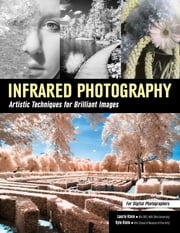 Infrared Photography - Artistic Techniques for Digital Photographers ebook by Laurie Klein, Kyle Klein