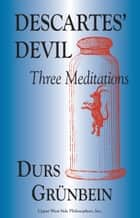 Descartes' Devil: Three Meditations ebook by Durs Grünbein