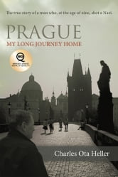 Prague: My Long Journey Home - A Memoir of Survival, Denial, and Redemption ebook by Charles Ota Heller