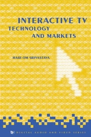 Interactive TV Technology and Markets ebook by Srivastava, H. O.