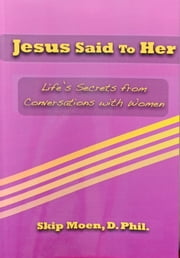 Jesus Said To Her ebook by Skip Moen
